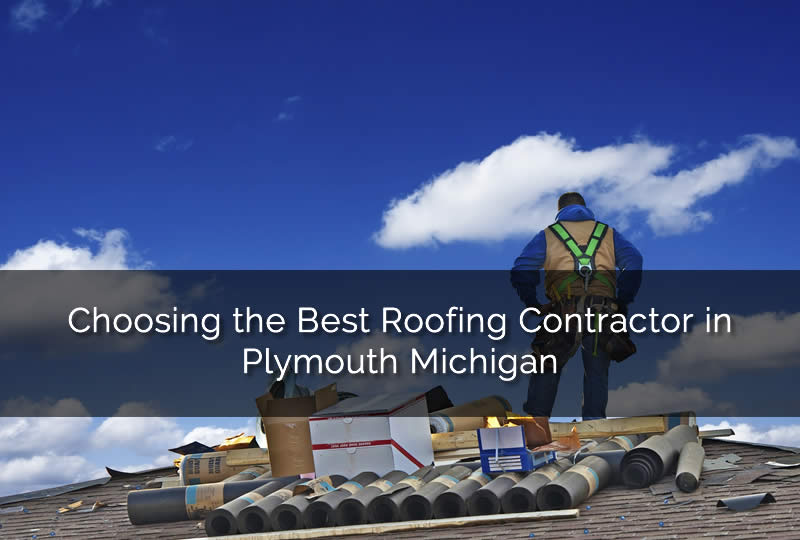 Choosing the Best Roofing Contractor in Plymouth Michigan