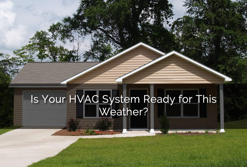 Is Your HVAC System Ready for This WeatherIs Your HVAC System Ready for This Weather