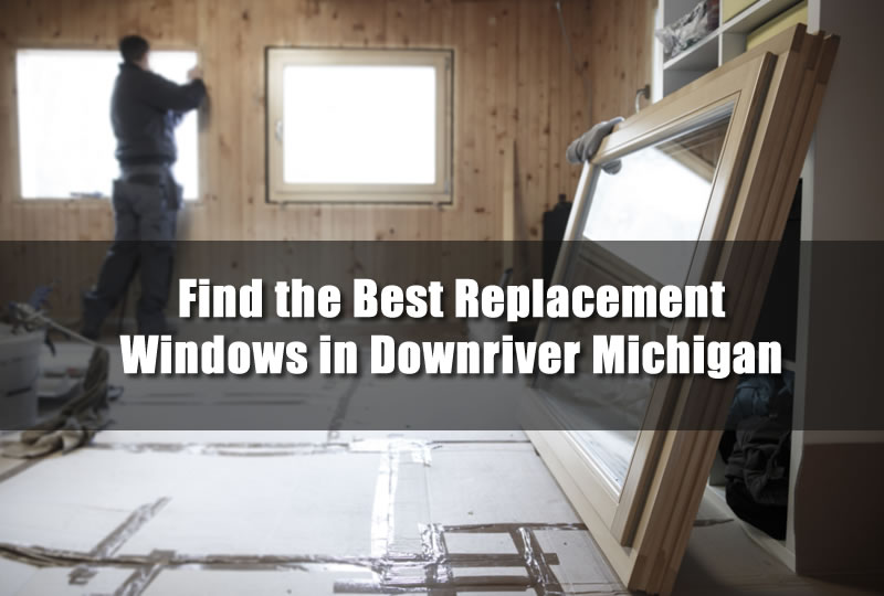best replacement windows 2017 brands what can new replacement windows do for your home find the best in downriver michigan
