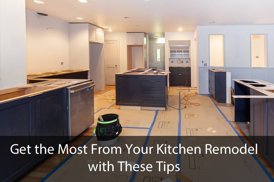 Get the Most From Your Kitchen Remodel with These Tips