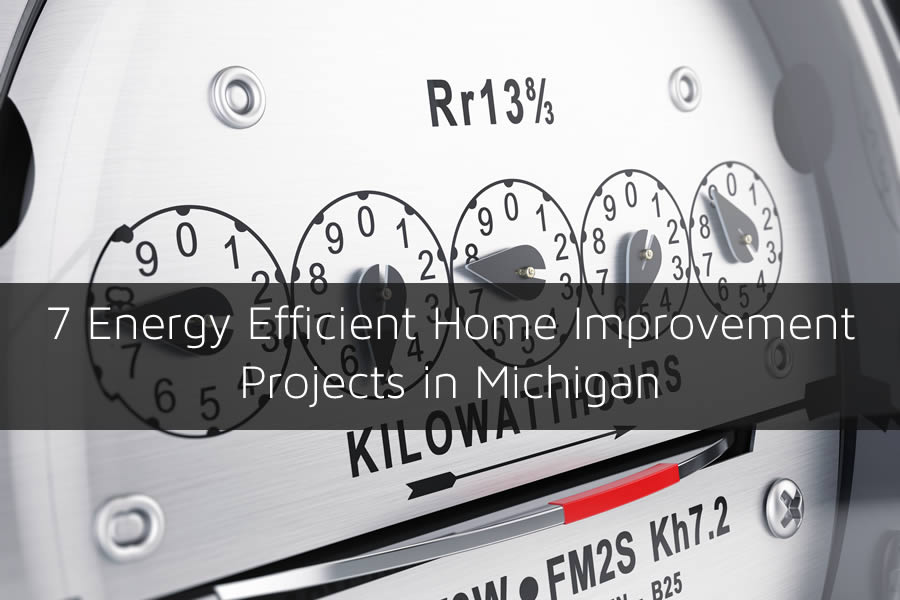 7 Energy Efficient Home Improvement Projects in Michigan