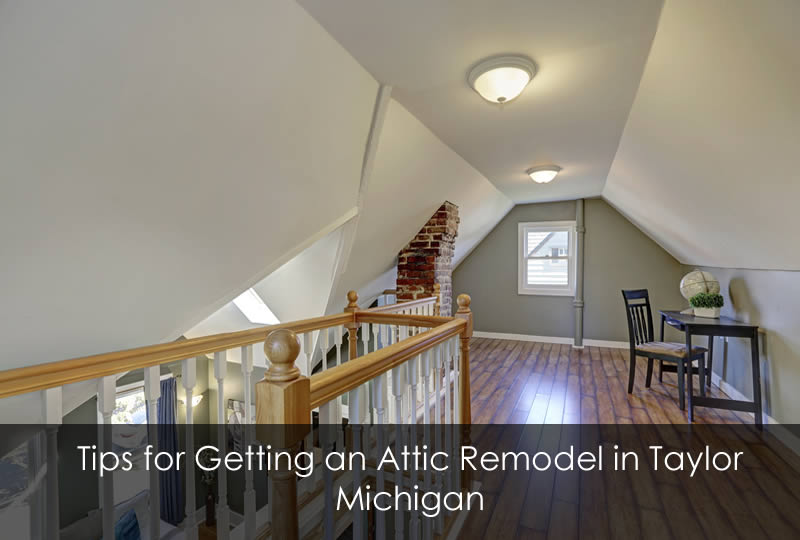 Tips for Getting an Attic Remodel in Taylor Michigan