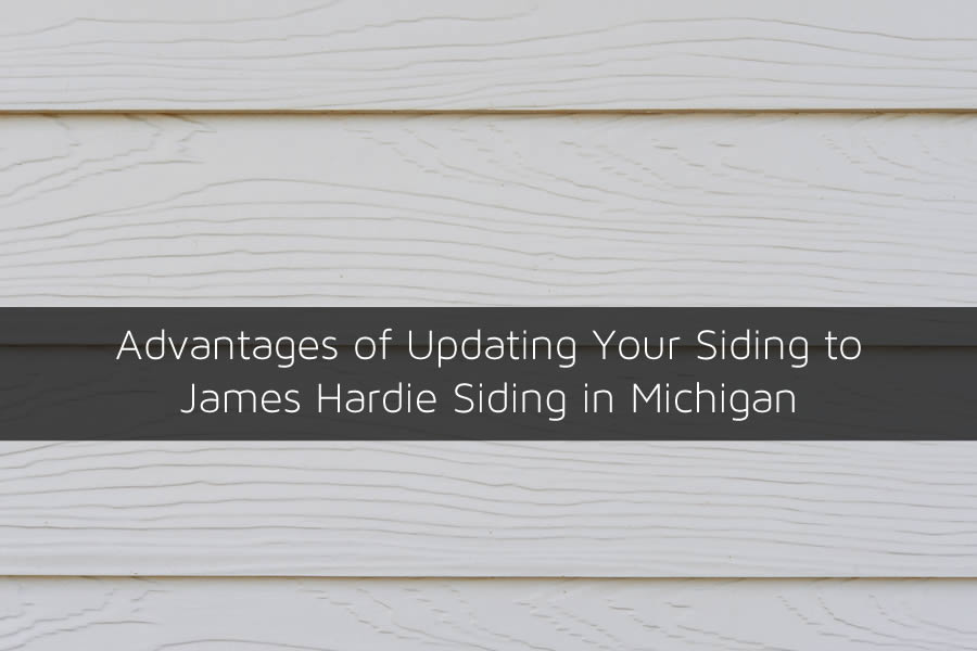 Advantages of Updating Your Siding to James Hardie Siding in Michigan