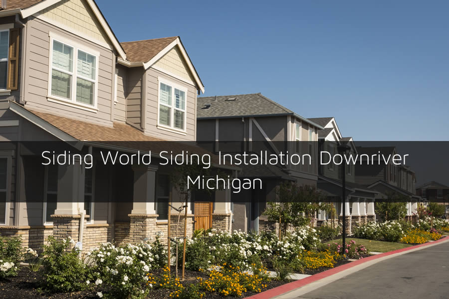 Siding World Siding Installation Downriver Michigan