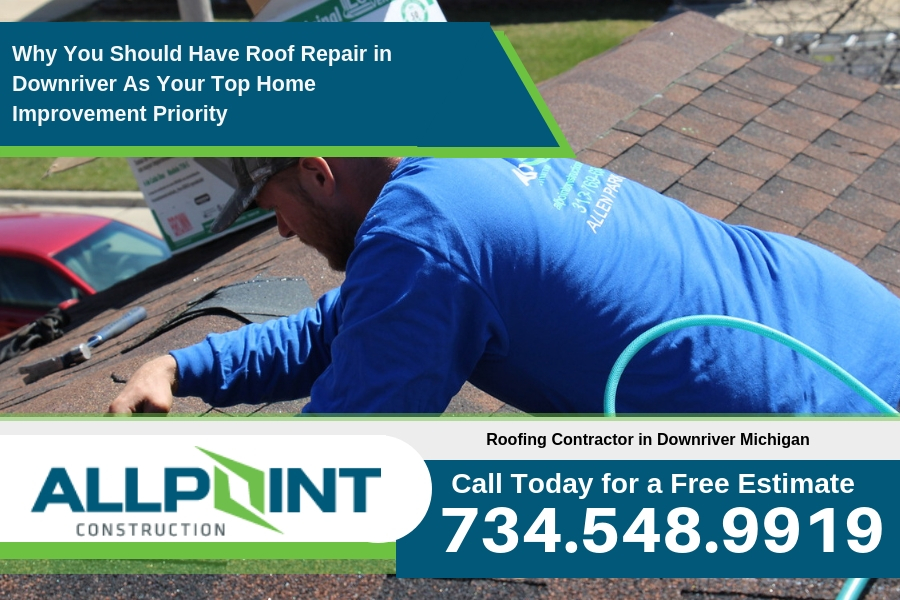 Why You Should Have Roof Repair in Downriver Michigan As Your Top Home Improvement Priority