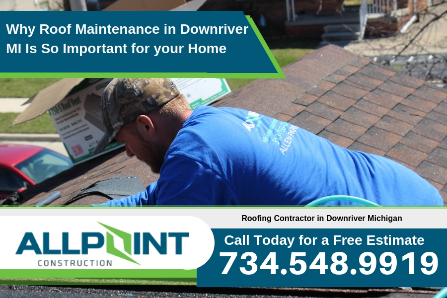 Why Roof Maintenance in Downriver Michigan Is So Important for your Home