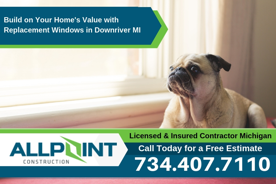 Build on Your Home's Value with Replacement Windows in Downriver Michigan