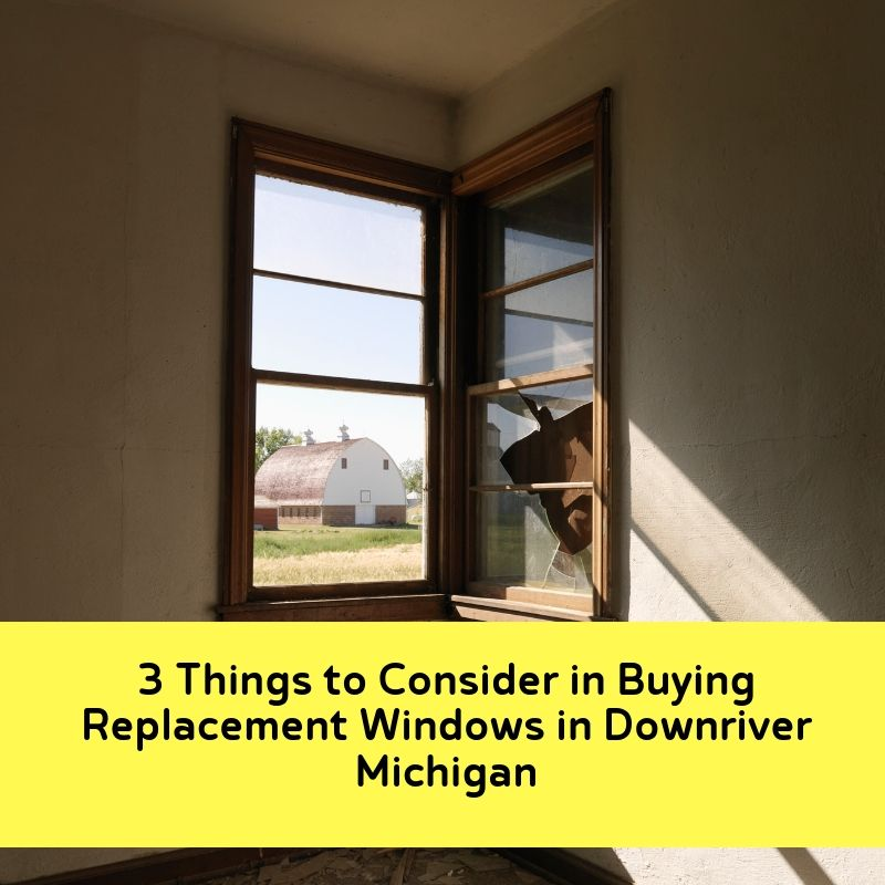 3 Things to Consider in Buying Replacement Windows in Downriver Michigan