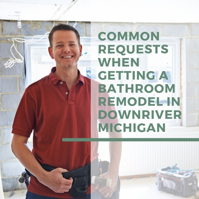 Common Requests When Getting a Bathroom Remodel in Downriver Michigan