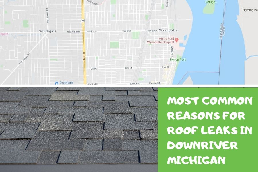Most Common Reasons For Roof Leaks in Downriver Michigan