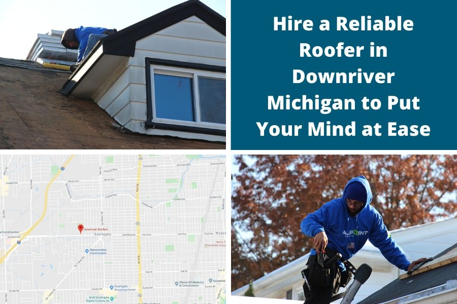 Hire a Reliable Roofer in Downriver Michigan to Put Your Mind at Ease